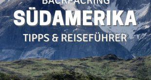 Backpacking in Südamerika - Alles was du wissen musst!